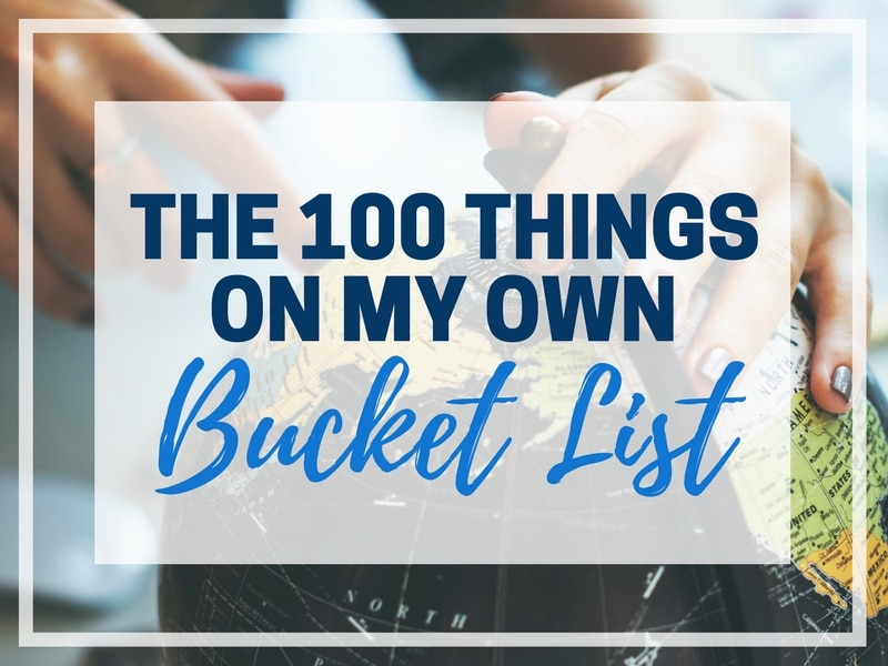 THE 100 THINGS ON MY OWN BUCKET LIST