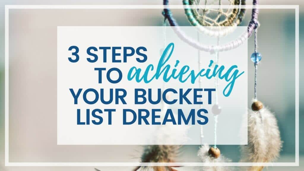 3 Steps To Achieve Your Bucket List Dreams