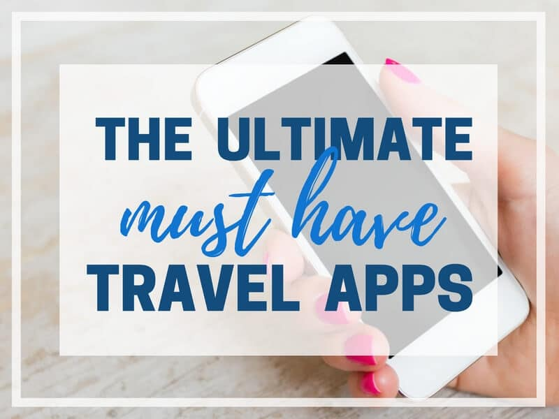 THE ULTIMATE MUST HAVE TRAVEL APPS