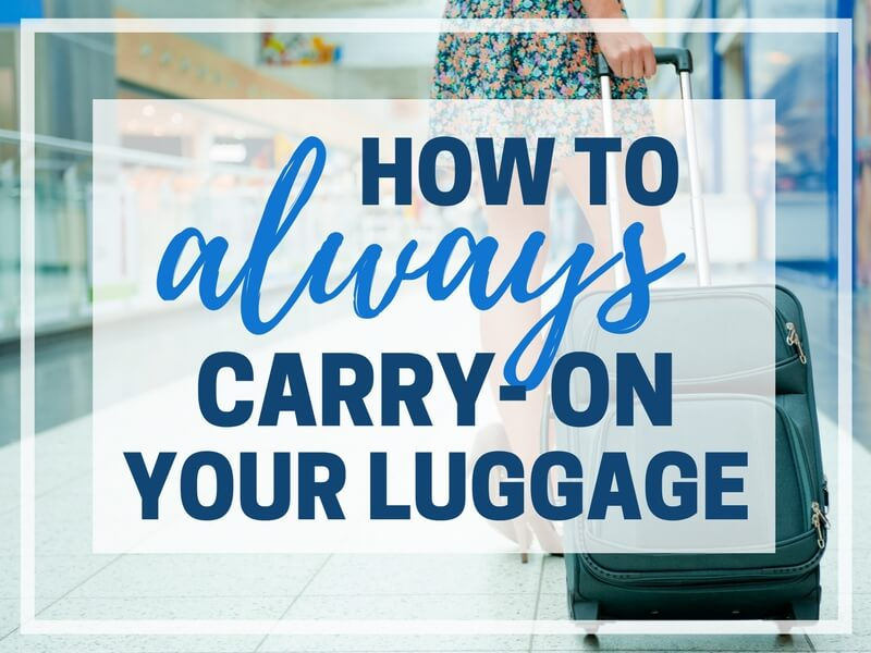 HOW TO ALWAYS CARRY ON YOUR LUGGAGE