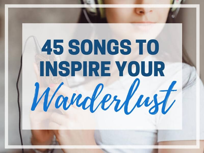 45 SONGS TO INSPIRE YOUR WANDERLUST