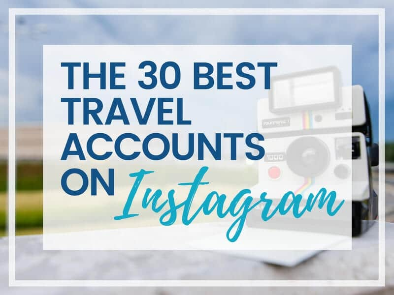 THE 30 BEST INSTAGRAM TRAVEL ACCOUNTS