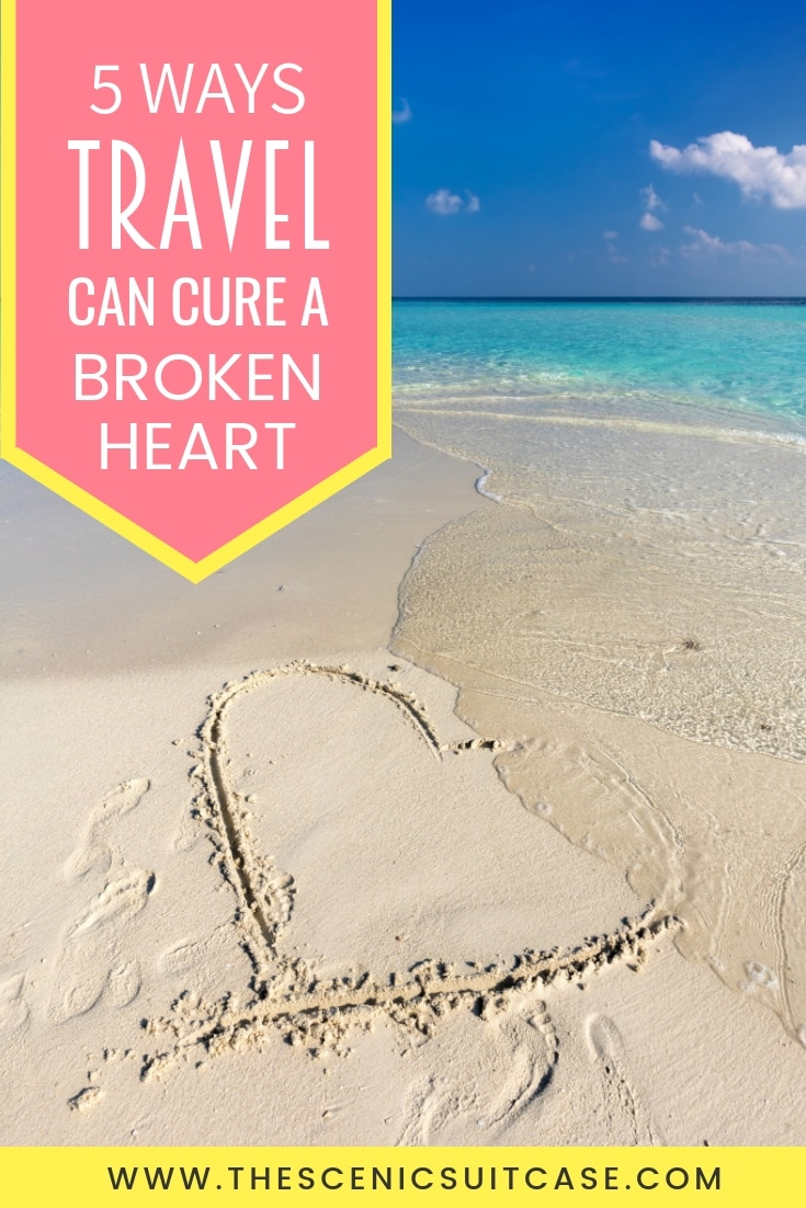5 WAYS TRAVEL CAN MEND A BROKEN HEART